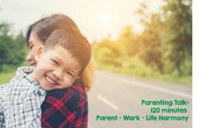Parenting Talk: 120-Minutes Parent-Work-Life Harmony